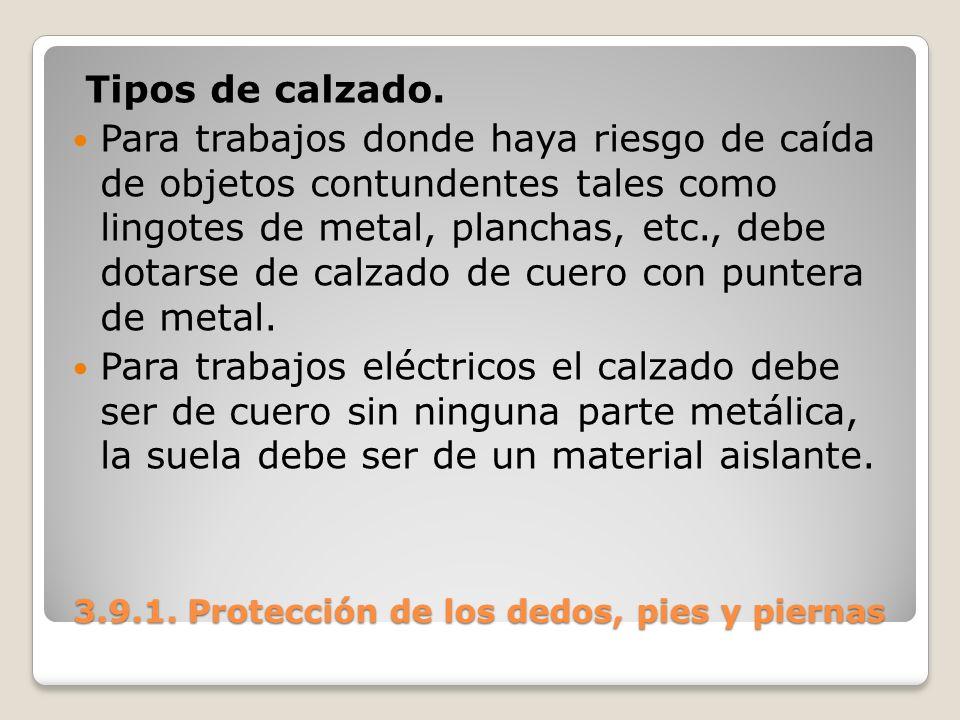 3.9.1. Protección de los dedos, pies y piernas 3.9.1. Protección de los dedos, pies y piernas Tipos de calzado. Para trabajos donde haya riesgo de caí