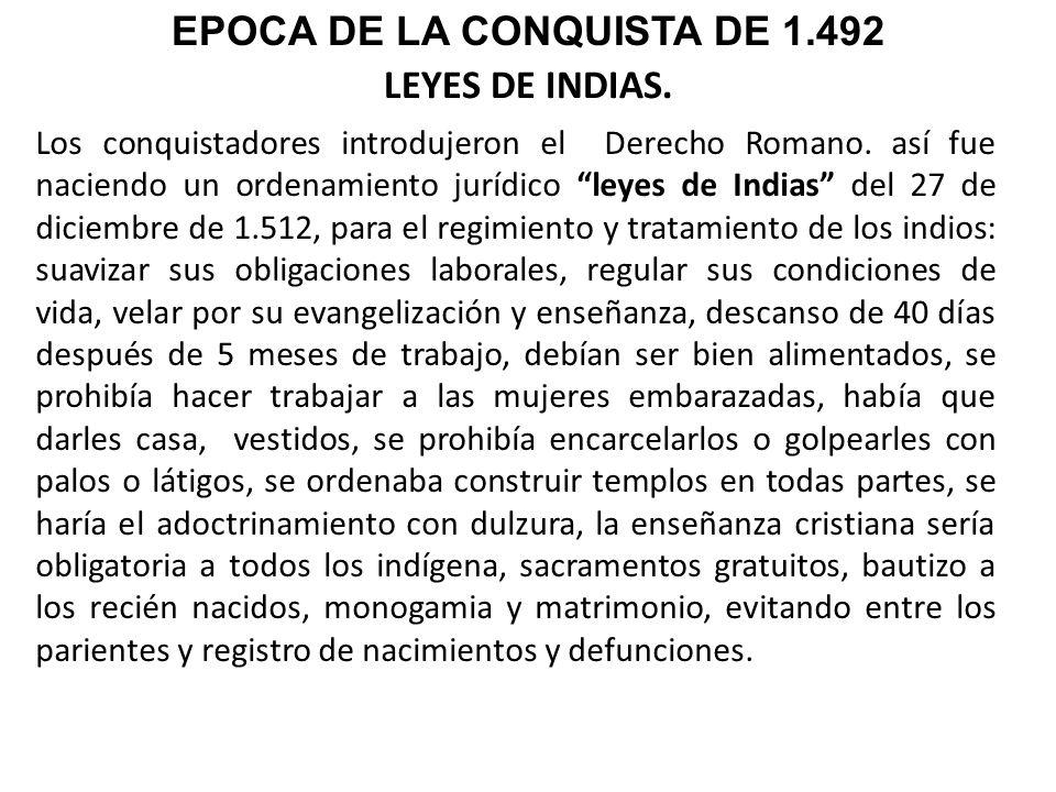 LEYES DE INDIAS. Los conquistadores introdujeron el Derecho Romano. así fue naciendo un ordenamiento jurídico leyes de Indias del 27 de diciembre de 1