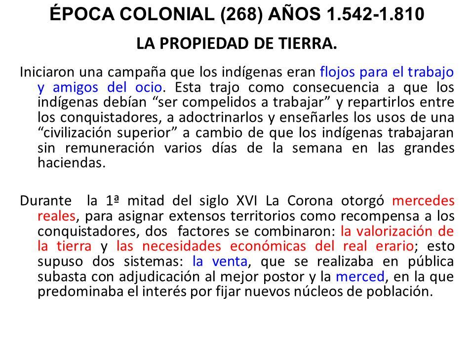LA PROPIEDAD DE TIERRA. Iniciaron una campaña que los indígenas eran flojos para el trabajo y amigos del ocio. Esta trajo como consecuencia a que los