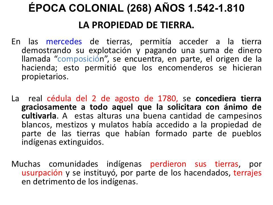 LA PROPIEDAD DE TIERRA. En las mercedes de tierras, permitía acceder a la tierra demostrando su explotación y pagando una suma de dinero llamada compo