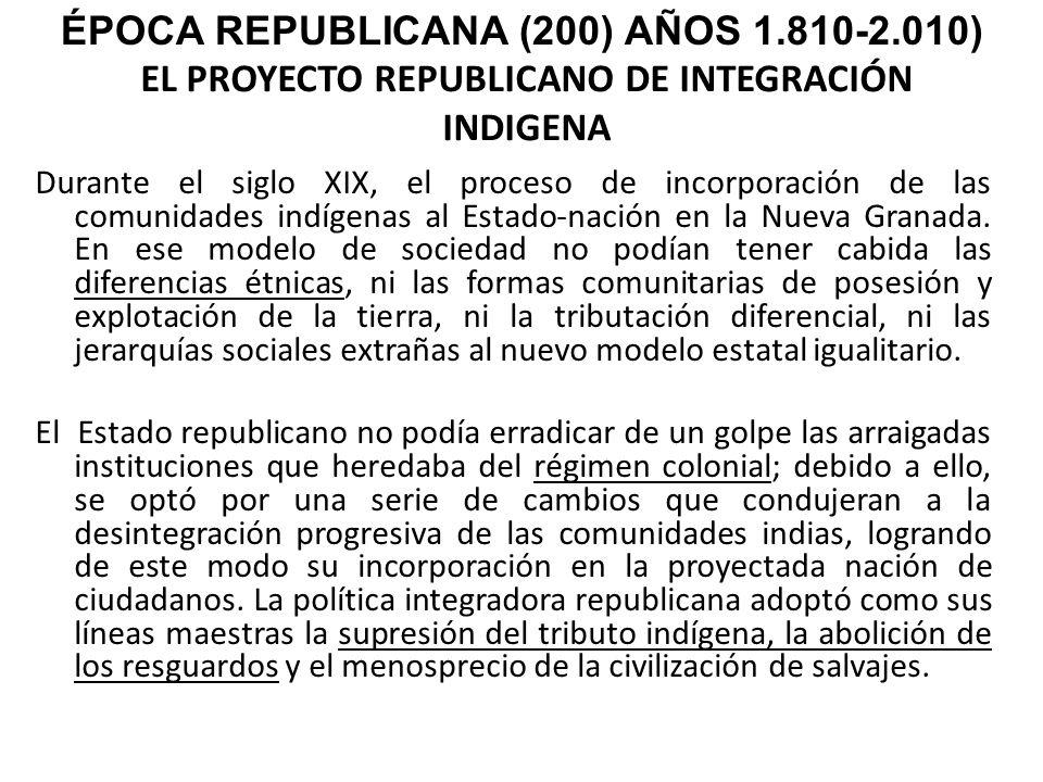 EL PROYECTO REPUBLICANO DE INTEGRACIÓN INDIGENA Durante el siglo XIX, el proceso de incorporación de las comunidades indígenas al Estado-nación en la