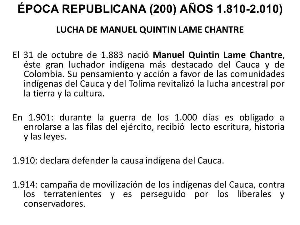 LUCHA DE MANUEL QUINTIN LAME CHANTRE El 31 de octubre de 1.883 nació Manuel Quintin Lame Chantre, éste gran luchador indígena más destacado del Cauca