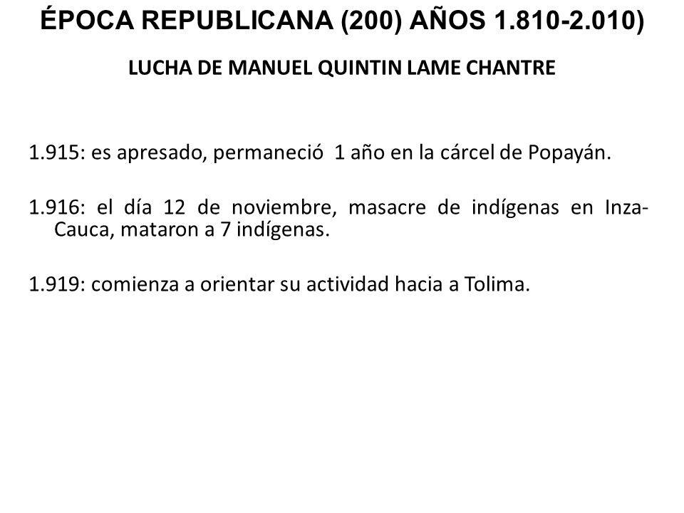 LUCHA DE MANUEL QUINTIN LAME CHANTRE 1.915: es apresado, permaneció 1 año en la cárcel de Popayán. 1.916: el día 12 de noviembre, masacre de indígenas