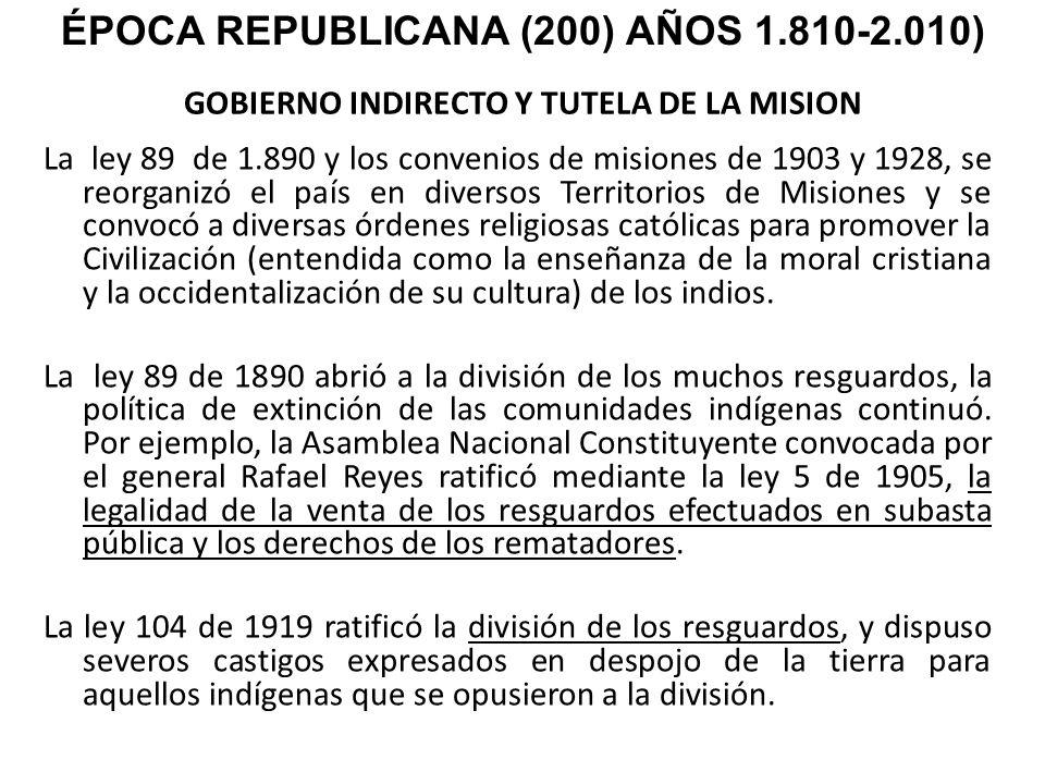 GOBIERNO INDIRECTO Y TUTELA DE LA MISION La ley 89 de 1.890 y los convenios de misiones de 1903 y 1928, se reorganizó el país en diversos Territorios