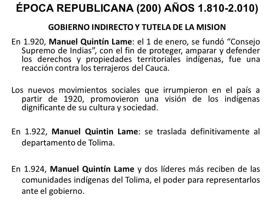 GOBIERNO INDIRECTO Y TUTELA DE LA MISION En 1.920, Manuel Quintín Lame: el 1 de enero, se fundó Consejo Supremo de Indias, con el fin de proteger, amp