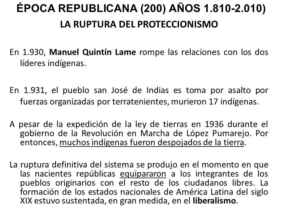 LA RUPTURA DEL PROTECCIONISMO En 1.930, Manuel Quintín Lame rompe las relaciones con los dos líderes indígenas. En 1.931, el pueblo san José de Indias