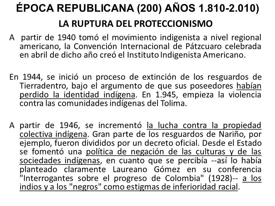 LA RUPTURA DEL PROTECCIONISMO A partir de 1940 tomó el movimiento indigenista a nivel regional americano, la Convención Internacional de Pátzcuaro cel