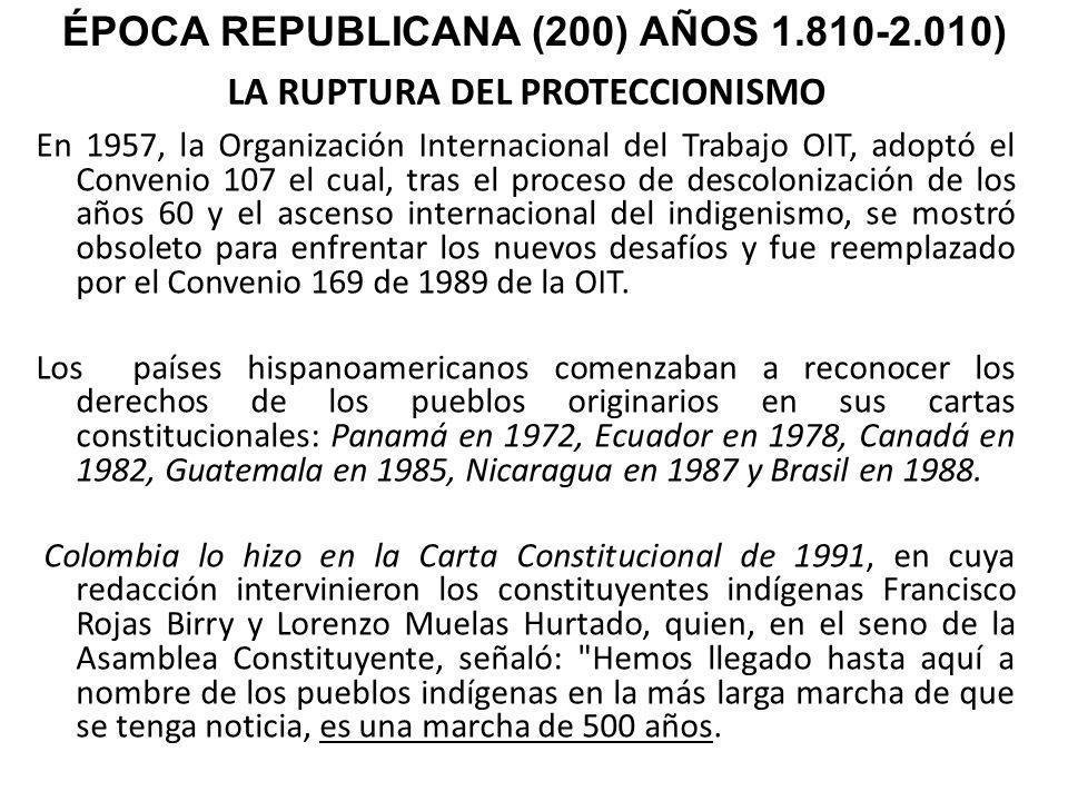 LA RUPTURA DEL PROTECCIONISMO En 1957, la Organización Internacional del Trabajo OIT, adoptó el Convenio 107 el cual, tras el proceso de descolonizaci