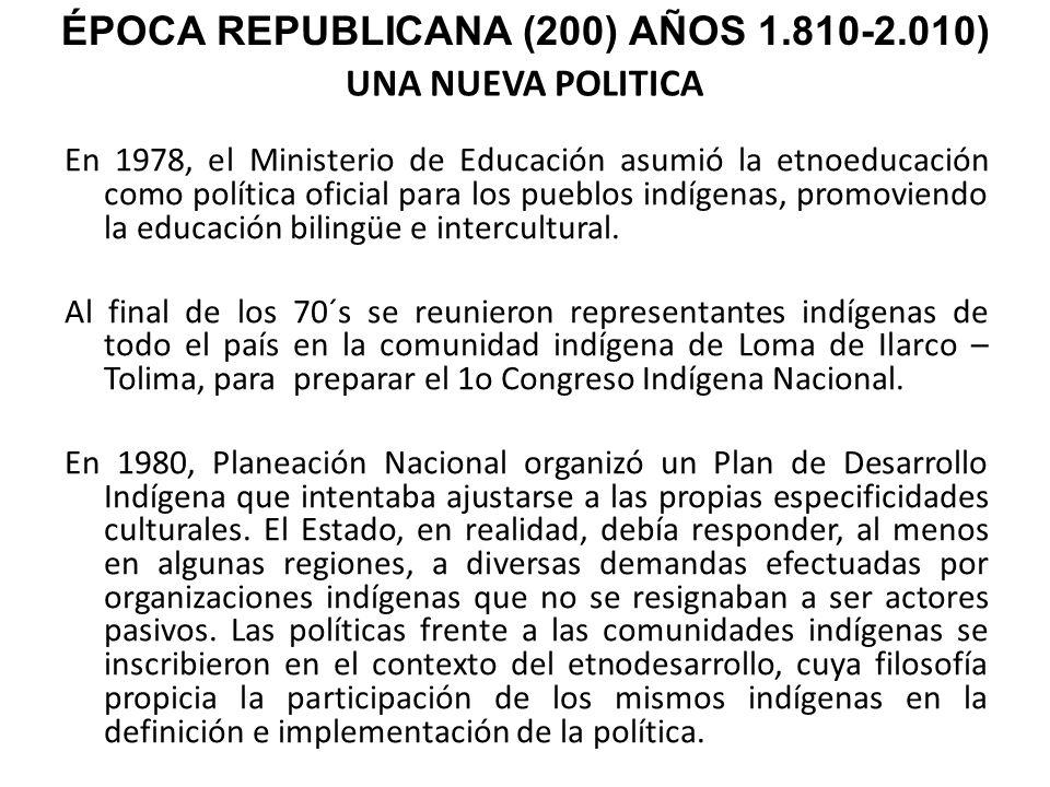UNA NUEVA POLITICA En 1978, el Ministerio de Educación asumió la etnoeducación como política oficial para los pueblos indígenas, promoviendo la educac
