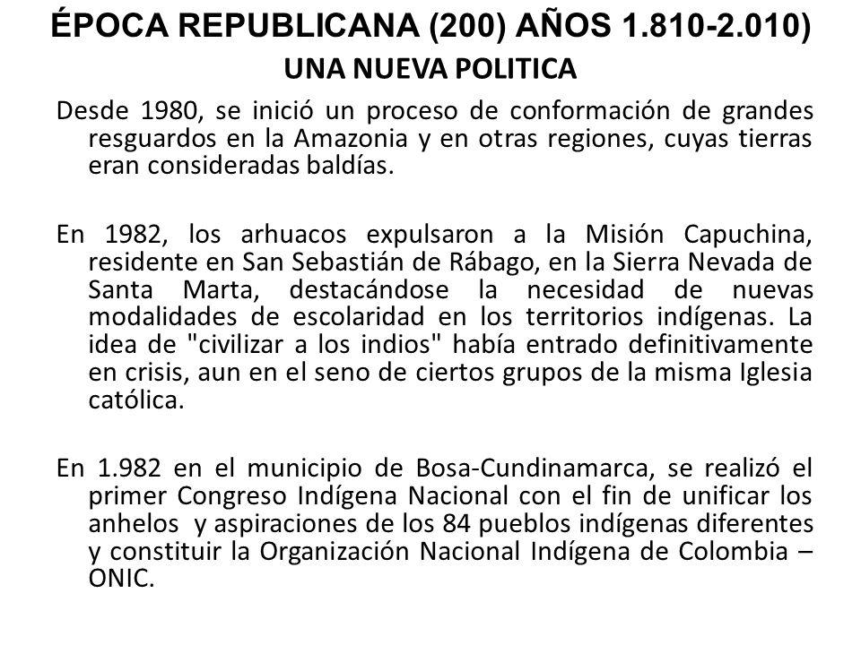 UNA NUEVA POLITICA Desde 1980, se inició un proceso de conformación de grandes resguardos en la Amazonia y en otras regiones, cuyas tierras eran consi