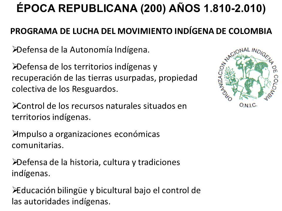 PROGRAMA DE LUCHA DEL MOVIMIENTO INDÍGENA DE COLOMBIA ÉPOCA REPUBLICANA (200) AÑOS 1.810-2.010) Defensa de la Autonomía Indígena. Defensa de los terri