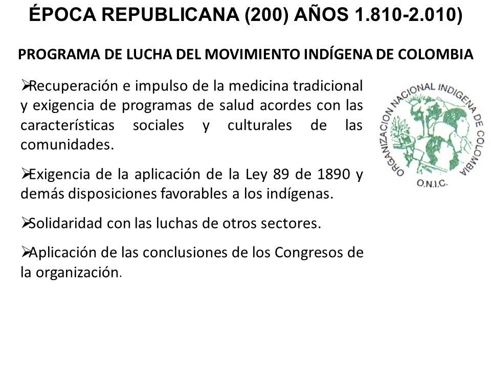 PROGRAMA DE LUCHA DEL MOVIMIENTO INDÍGENA DE COLOMBIA ÉPOCA REPUBLICANA (200) AÑOS 1.810-2.010) Recuperación e impulso de la medicina tradicional y ex