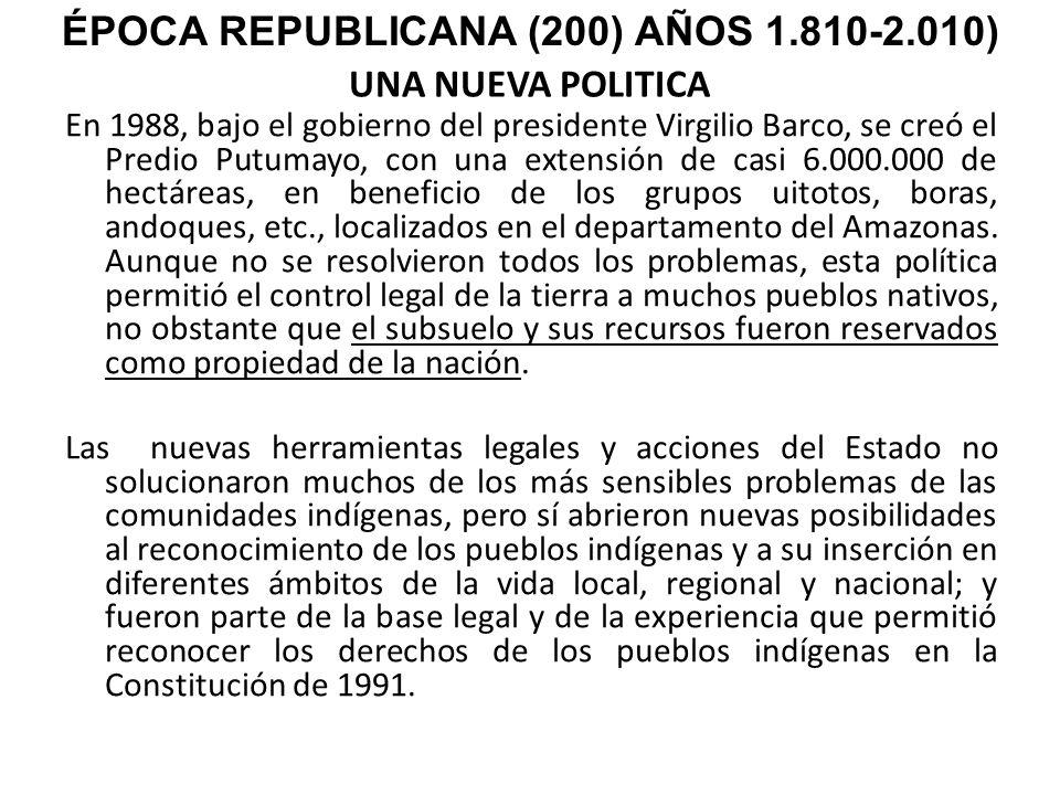 UNA NUEVA POLITICA En 1988, bajo el gobierno del presidente Virgilio Barco, se creó el Predio Putumayo, con una extensión de casi 6.000.000 de hectáre