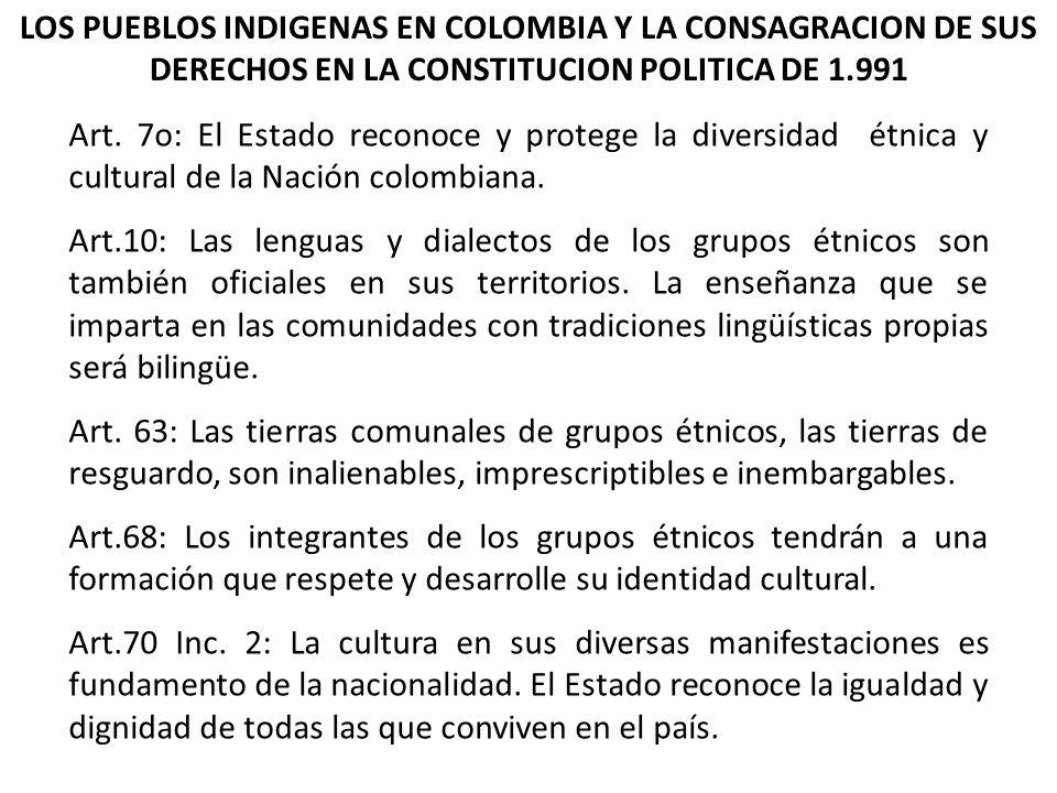 LOS PUEBLOS INDIGENAS EN COLOMBIA Y LA CONSAGRACION DE SUS DERECHOS EN LA CONSTITUCION POLITICA DE 1.991 Art. 7o: El Estado reconoce y protege la dive