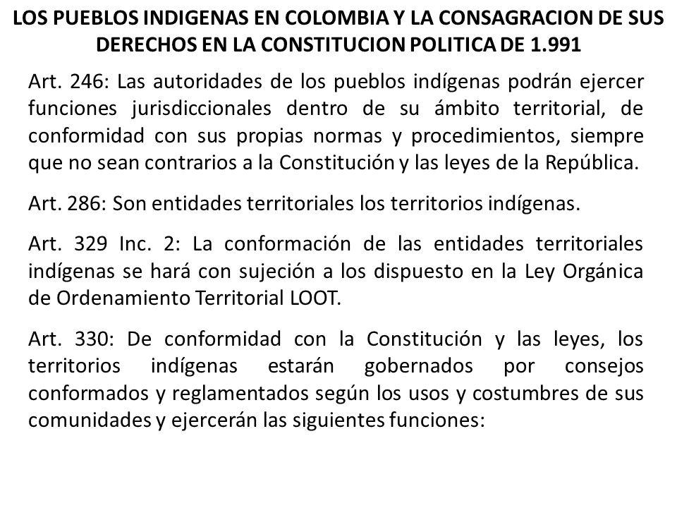LOS PUEBLOS INDIGENAS EN COLOMBIA Y LA CONSAGRACION DE SUS DERECHOS EN LA CONSTITUCION POLITICA DE 1.991 Art. 246: Las autoridades de los pueblos indí