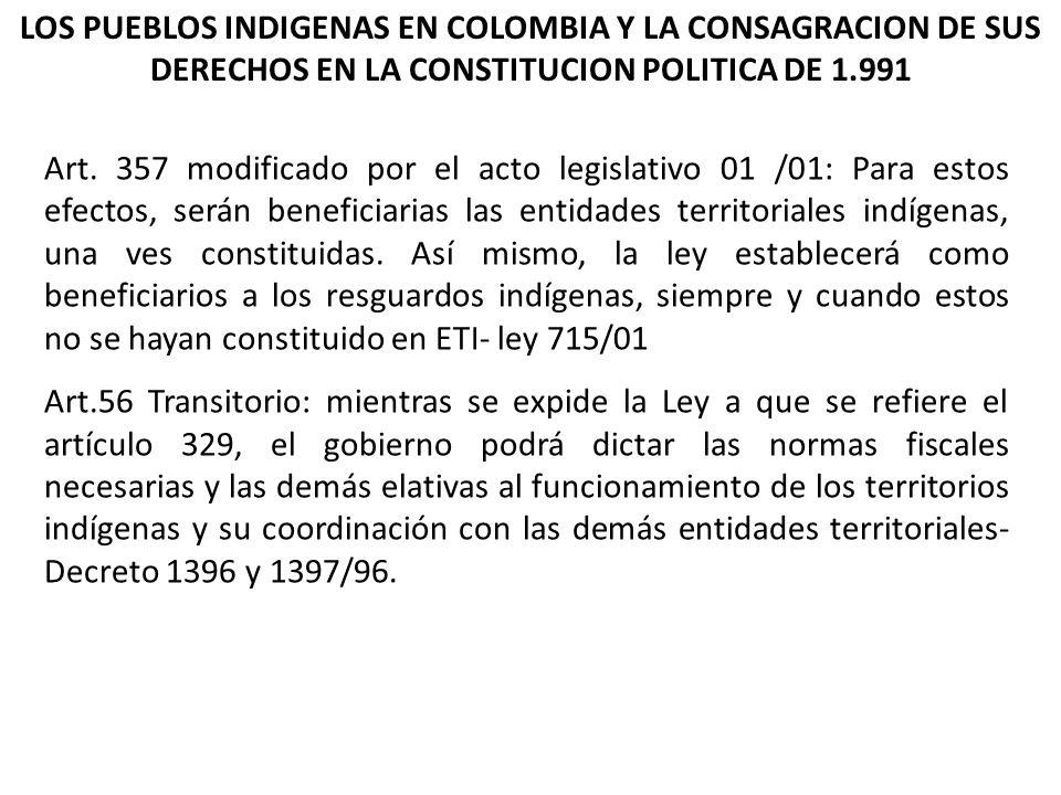 LOS PUEBLOS INDIGENAS EN COLOMBIA Y LA CONSAGRACION DE SUS DERECHOS EN LA CONSTITUCION POLITICA DE 1.991 Art. 357 modificado por el acto legislativo 0