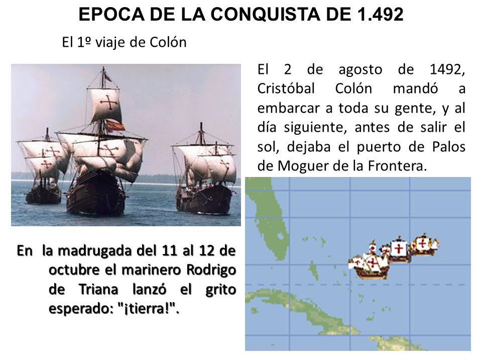 El 1º viaje de Colón El 2 de agosto de 1492, Cristóbal Colón mandó a embarcar a toda su gente, y al día siguiente, antes de salir el sol, dejaba el pu