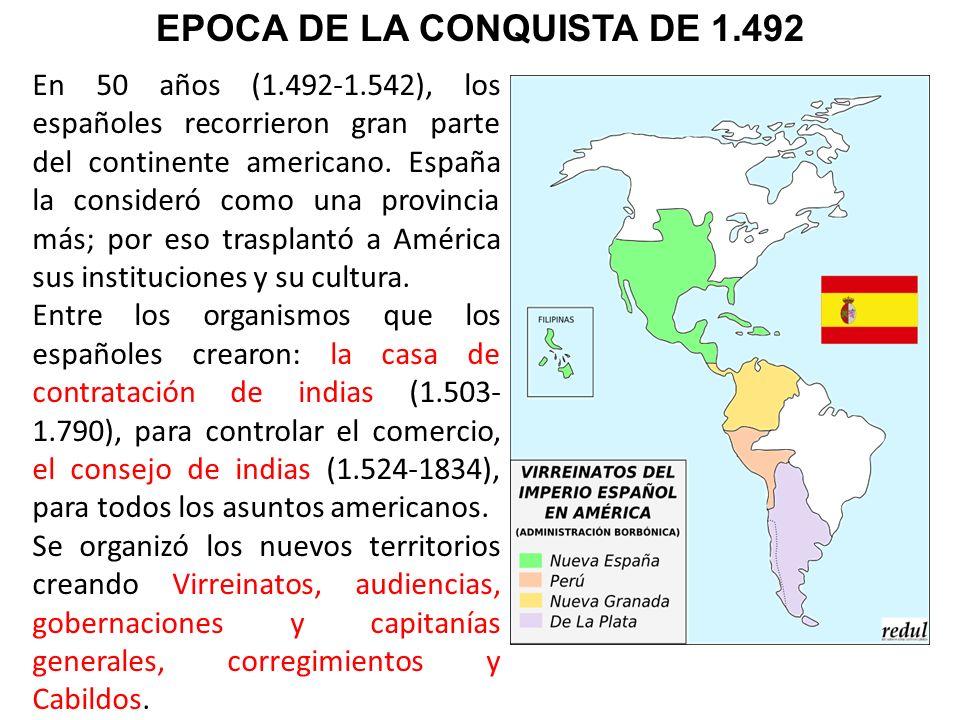 En 50 años (1.492-1.542), los españoles recorrieron gran parte del continente americano. España la consideró como una provincia más; por eso trasplant
