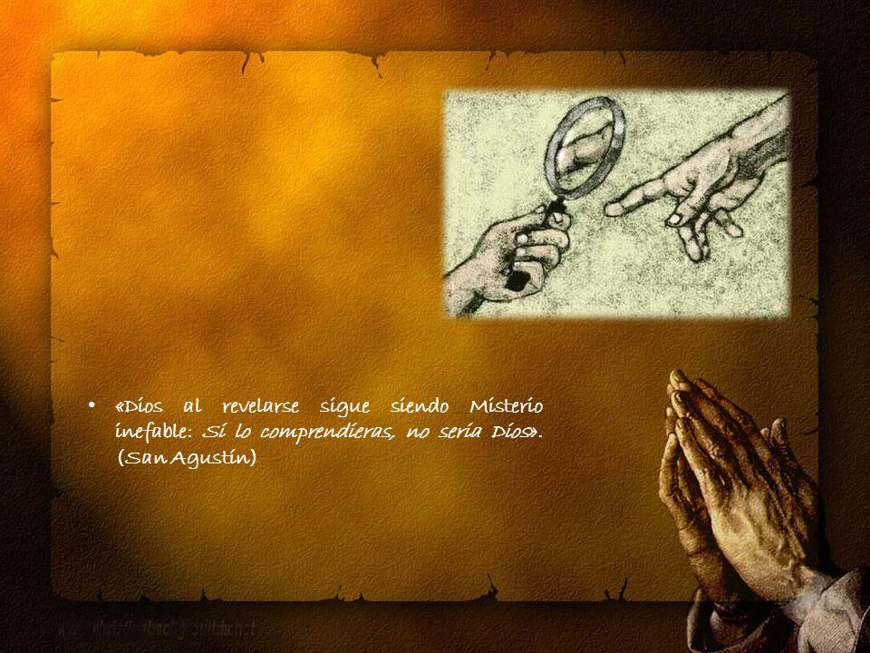 Solo Dios mismo puede darse a revelar, por eso lo que conocemos de Dios es porque el mismo nos lo ha dado a conocer.