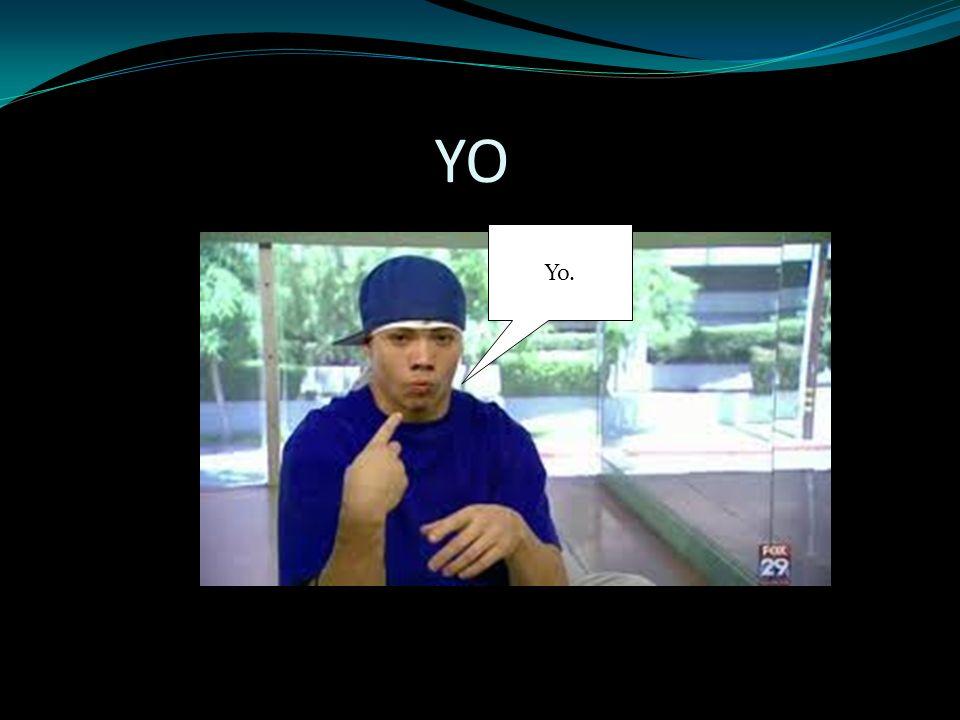YO Yo.