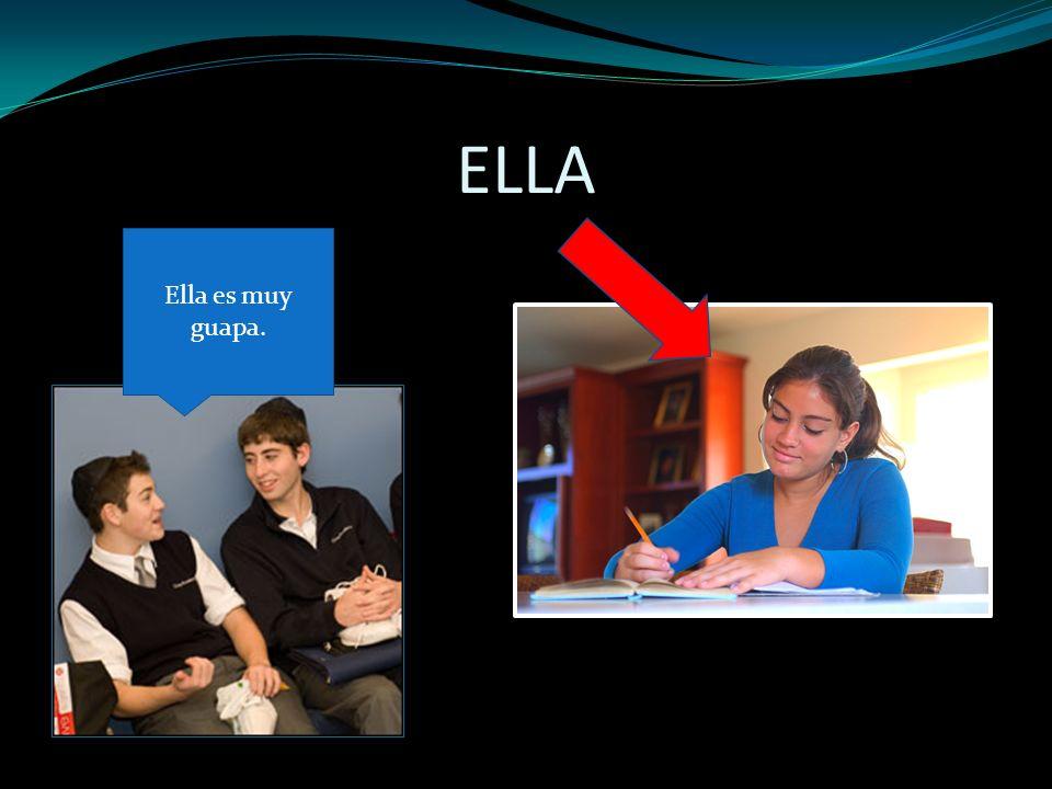ELLA Ella es muy guapa.