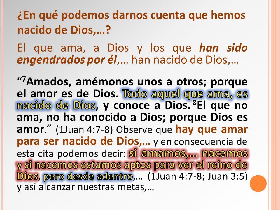 ¿En qué podemos darnos cuenta que hemos nacido de Dios,…?