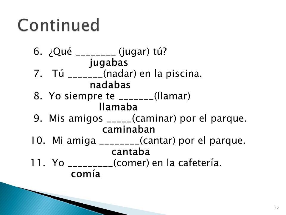 1. Él nunca _________(bailar) muy bien. bailaba 2. Mi primo ________(pensar) en la chica. pensaba 3. Yo ______ (hablar) español todo el tiempo. hablab
