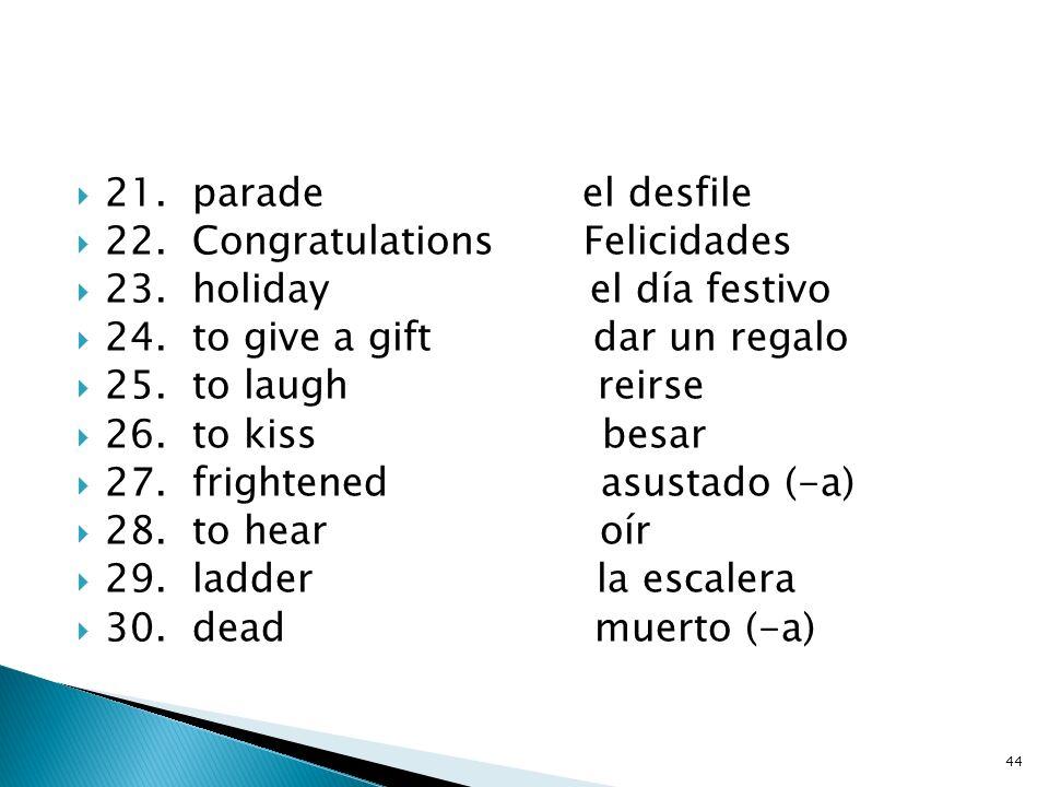 11. well-behaved - bien educado (-a) 12. teddy bear - el oso de peluche 13. the truth - la verdad 14. naughty - travieso (-a) 15. to lie - mentir 16.