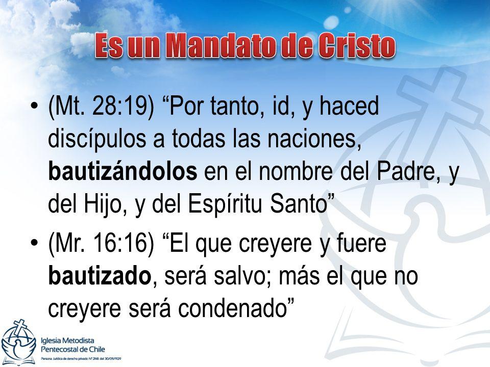 (Mt. 28:19) Por tanto, id, y haced discípulos a todas las naciones, bautizándolos en el nombre del Padre, y del Hijo, y del Espíritu Santo (Mr. 16:16)
