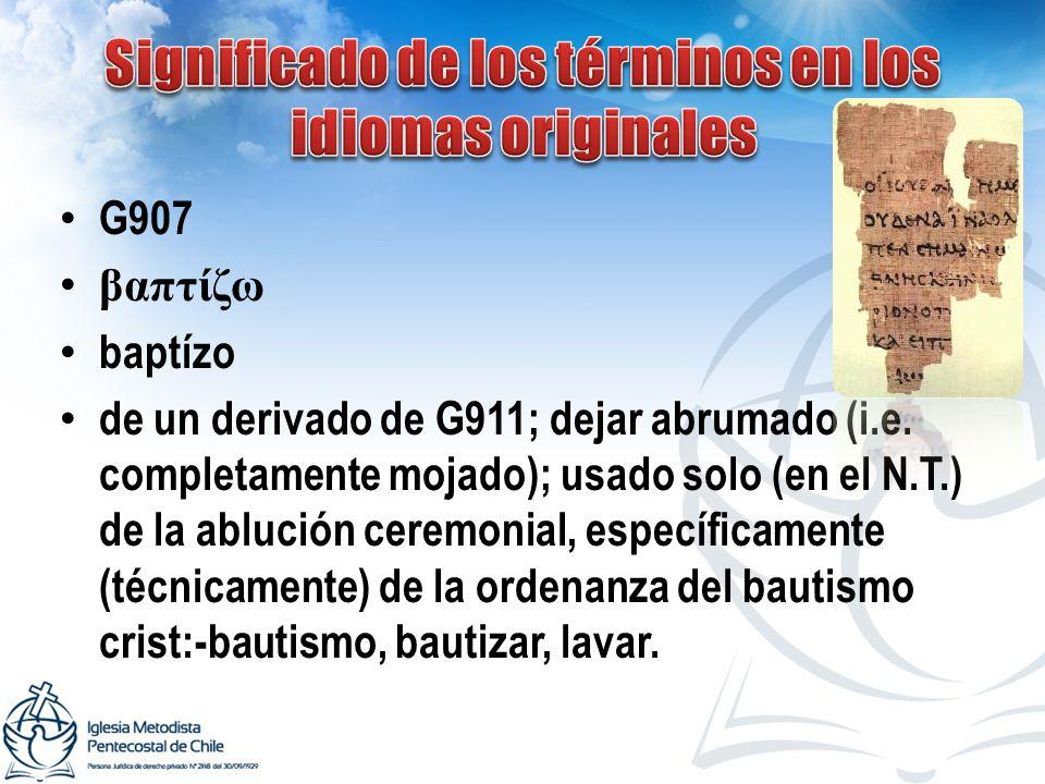G907 βαπτίζω baptízo de un derivado de G911; dejar abrumado (i.e. completamente mojado); usado solo (en el N.T.) de la ablución ceremonial, específica