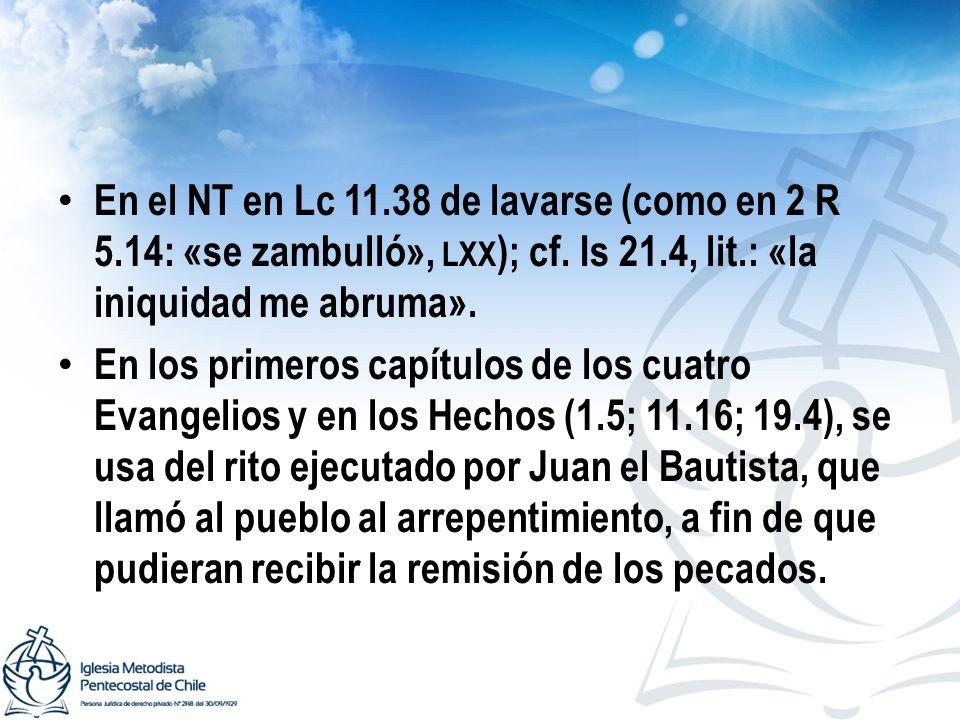 En el NT en Lc 11.38 de lavarse (como en 2 R 5.14: «se zambulló», LXX ); cf. Is 21.4, lit.: «la iniquidad me abruma». En los primeros capítulos de los