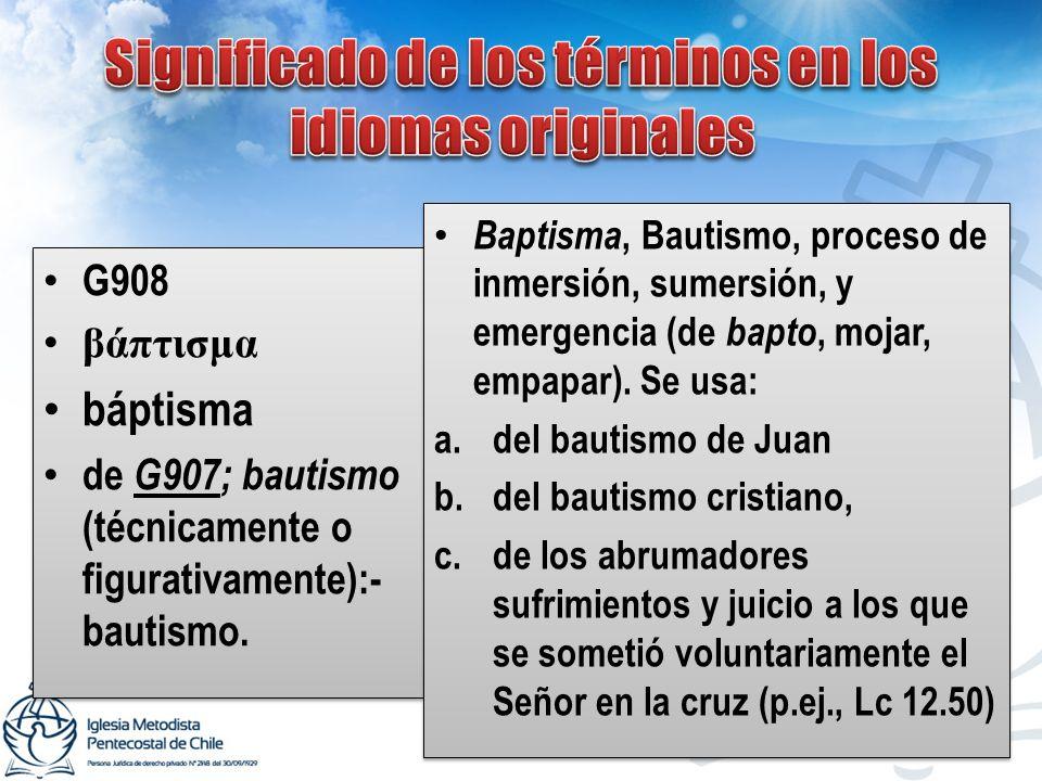 G908 βάπτισμα báptisma de G907; bautismo (técnicamente o figurativamente):- bautismo. G908 βάπτισμα báptisma de G907; bautismo (técnicamente o figurat
