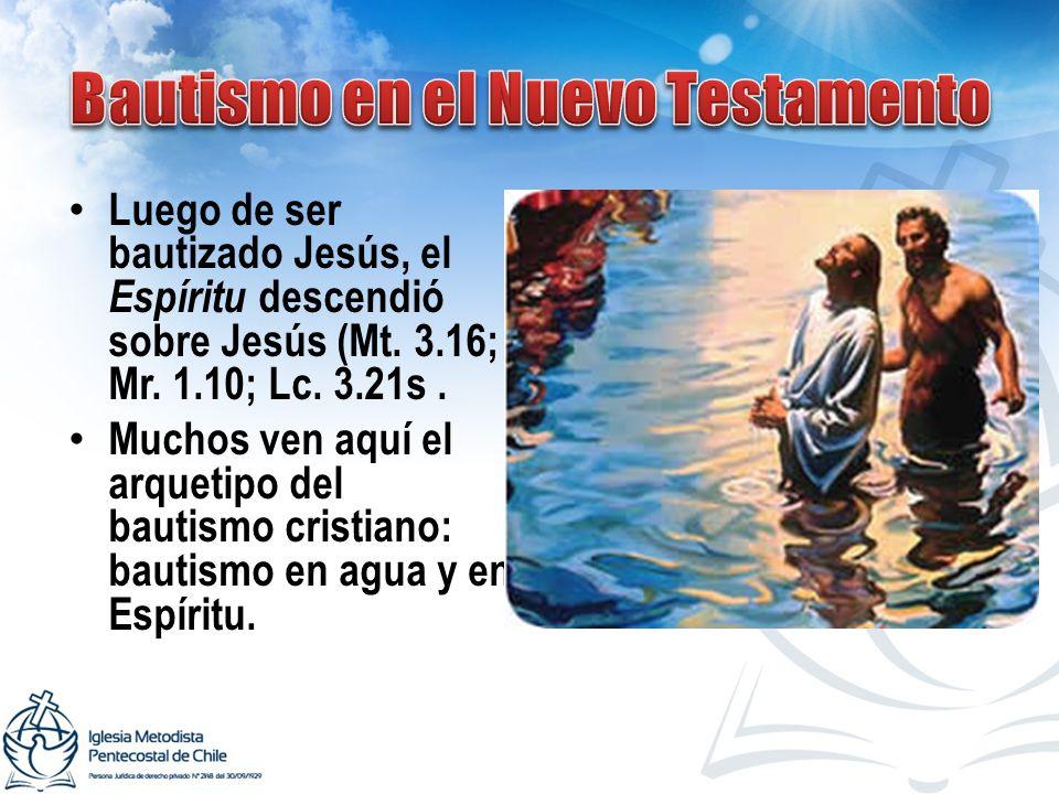 Luego de ser bautizado Jesús, el Espíritu descendió sobre Jesús (Mt. 3.16; Mr. 1.10; Lc. 3.21s. Muchos ven aquí el arquetipo del bautismo cristiano: b