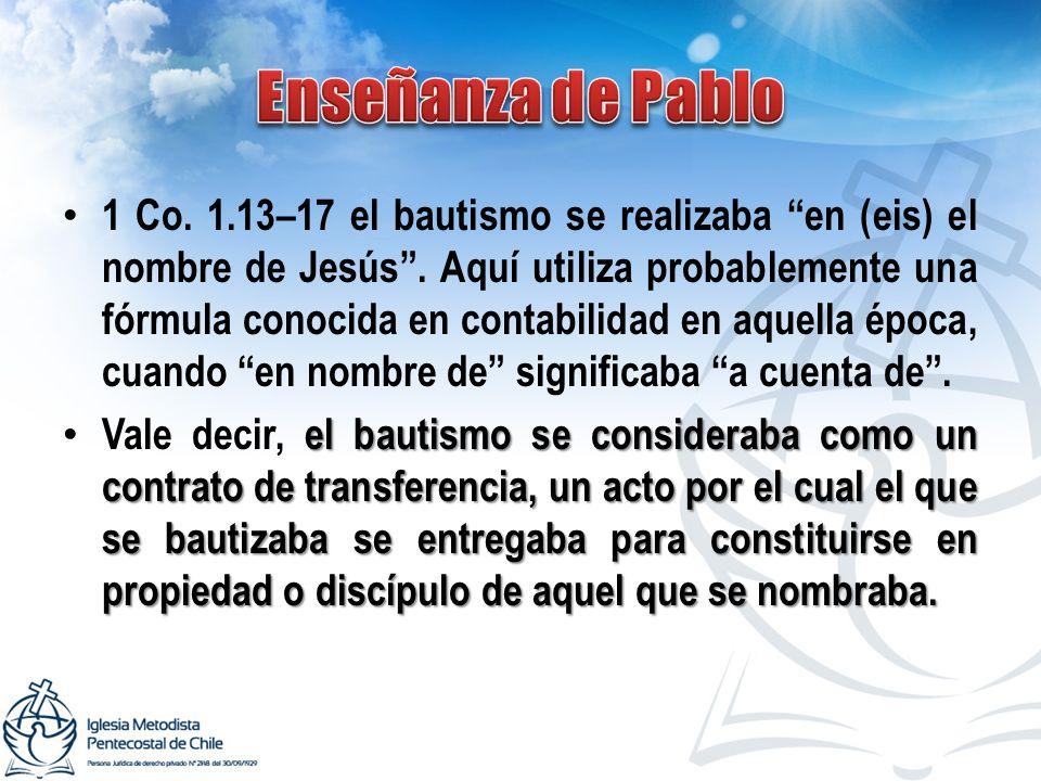 1 Co. 1.13–17 el bautismo se realizaba en (eis) el nombre de Jesús. Aquí utiliza probablemente una fórmula conocida en contabilidad en aquella época,