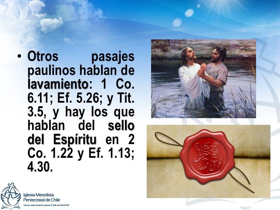 lavamiento sello del Espíritu Otros pasajes paulinos hablan de lavamiento: 1 Co. 6.11; Ef. 5.26; y Tit. 3.5, y hay los que hablan del sello del Espíri