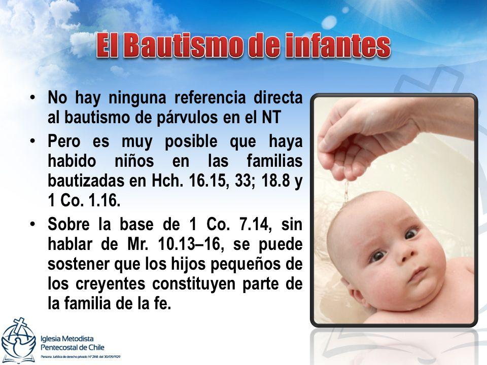 No hay ninguna referencia directa al bautismo de párvulos en el NT Pero es muy posible que haya habido niños en las familias bautizadas en Hch. 16.15,