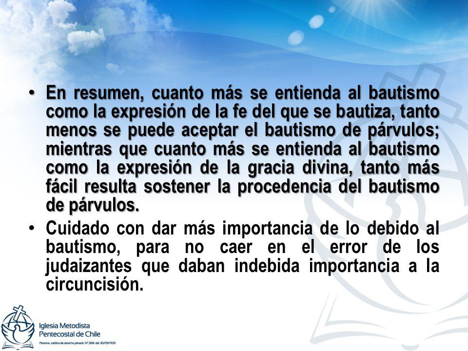 En resumen, cuanto más se entienda al bautismo como la expresión de la fe del que se bautiza, tanto menos se puede aceptar el bautismo de párvulos; mi