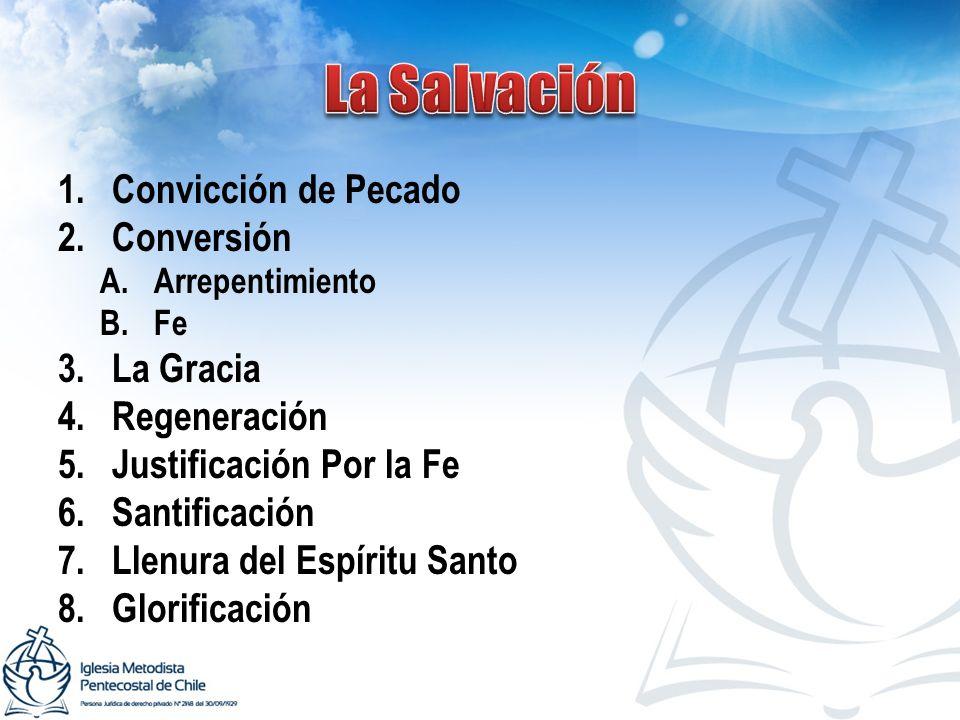 1.Convicción de Pecado 2.Conversión A.Arrepentimiento B.Fe 3.La Gracia 4.Regeneración 5.Justificación Por la Fe 6.Santificación 7.Llenura del Espíritu