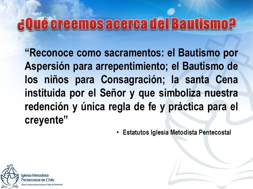 Reconoce como sacramentos: el Bautismo por Aspersión para arrepentimiento; el Bautismo de los niños para Consagración; la santa Cena instituida por el