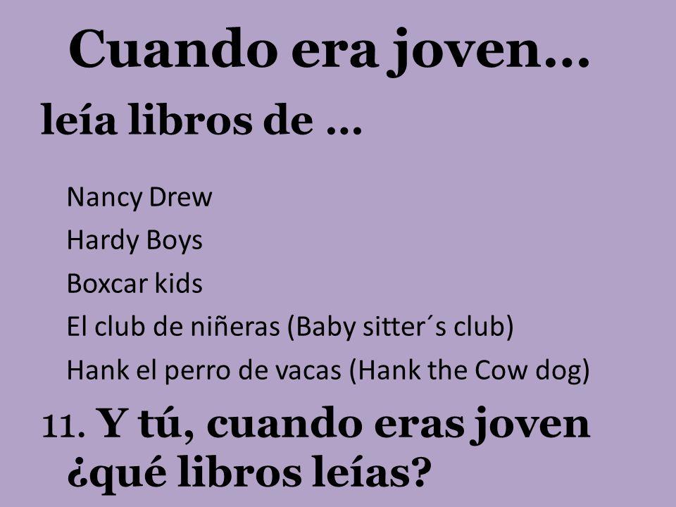leía libros de … Nancy Drew Hardy Boys Boxcar kids El club de niñeras (Baby sitter´s club) Hank el perro de vacas (Hank the Cow dog) 11. Y tú, cuando