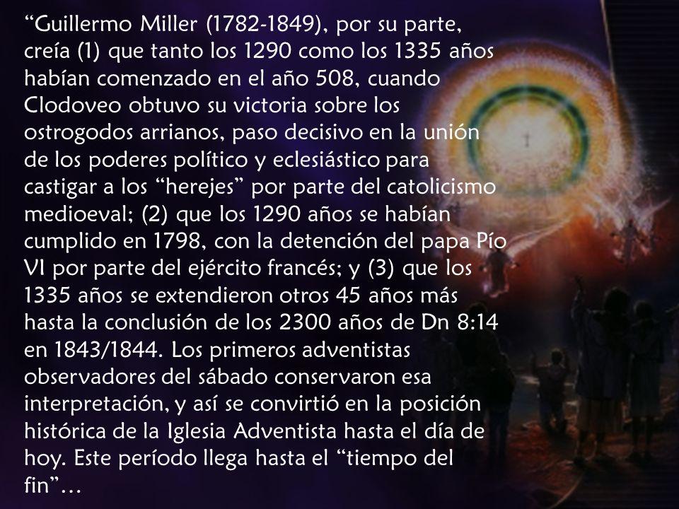 Guillermo Miller (1782-1849), por su parte, creía (1) que tanto los 1290 como los 1335 años habían comenzado en el año 508, cuando Clodoveo obtuvo su