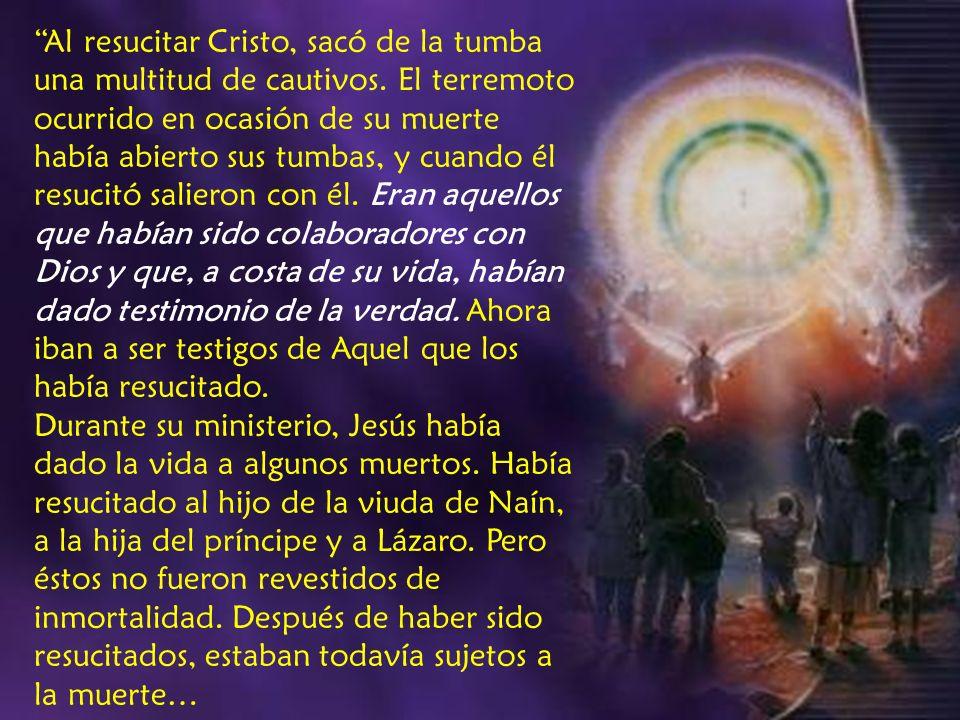 …Pero los que salieron de la tumba en ocasión de la resurrección de Cristo fueron resucitados para vida eterna.