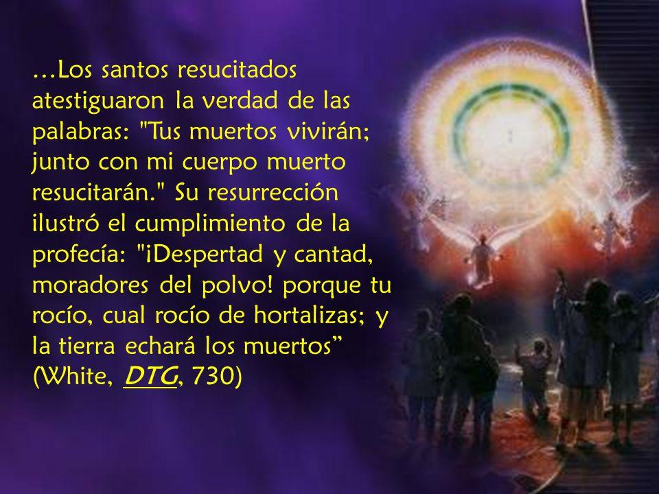 …Los santos resucitados atestiguaron la verdad de las palabras: