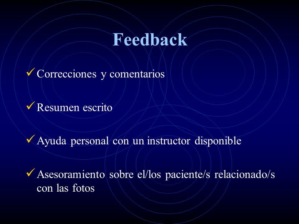Feedback Correcciones y comentarios Resumen escrito Ayuda personal con un instructor disponible Asesoramiento sobre el/los paciente/s relacionado/s con las fotos