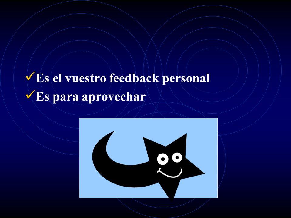 Es el vuestro feedback personal Es para aprovechar