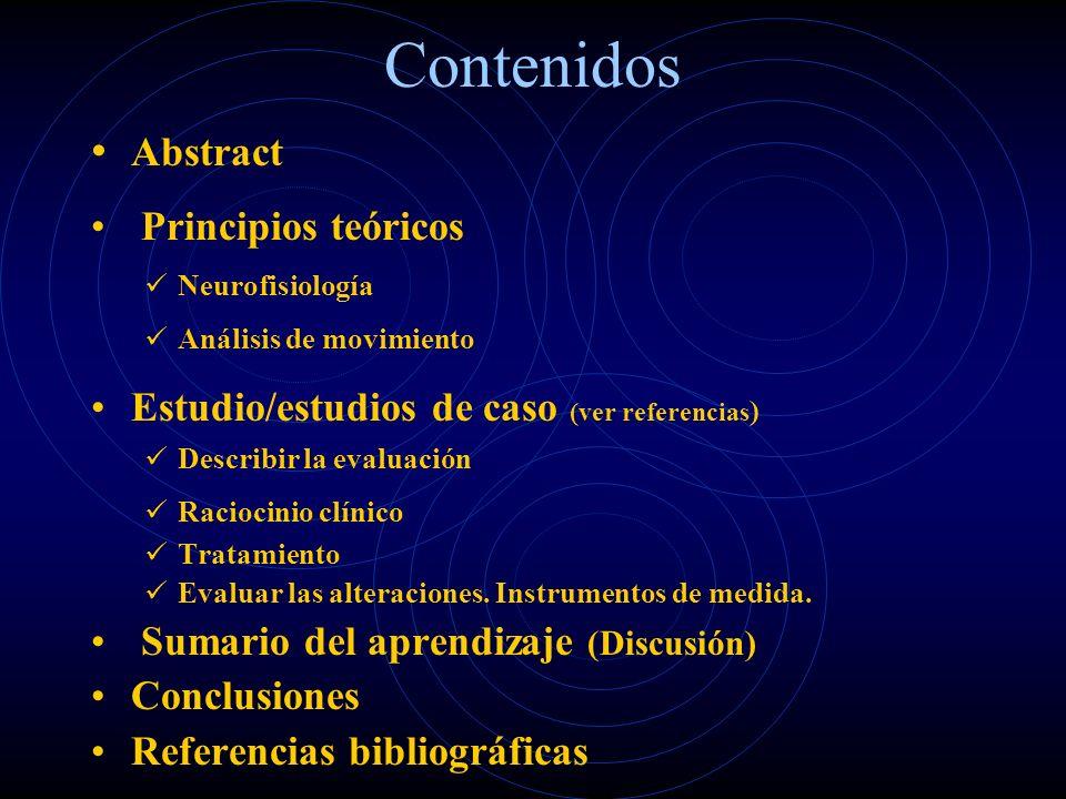 Contenidos Abstract Principios teóricos Neurofisiología Análisis de movimiento Estudio/estudios de caso (ver referencias ) Describir la evaluación Raciocinio clínico Tratamiento Evaluar las alteraciones.