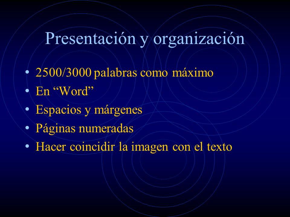 Presentación y organización 2500/3000 palabras como máximo En Word Espacios y márgenes Páginas numeradas Hacer coincidir la imagen con el texto