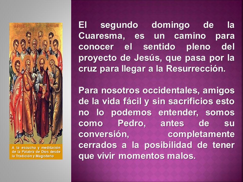 El segundo domingo de la Cuaresma, es un camino para conocer el sentido pleno del proyecto de Jesús, que pasa por la cruz para llegar a la Resurrecció