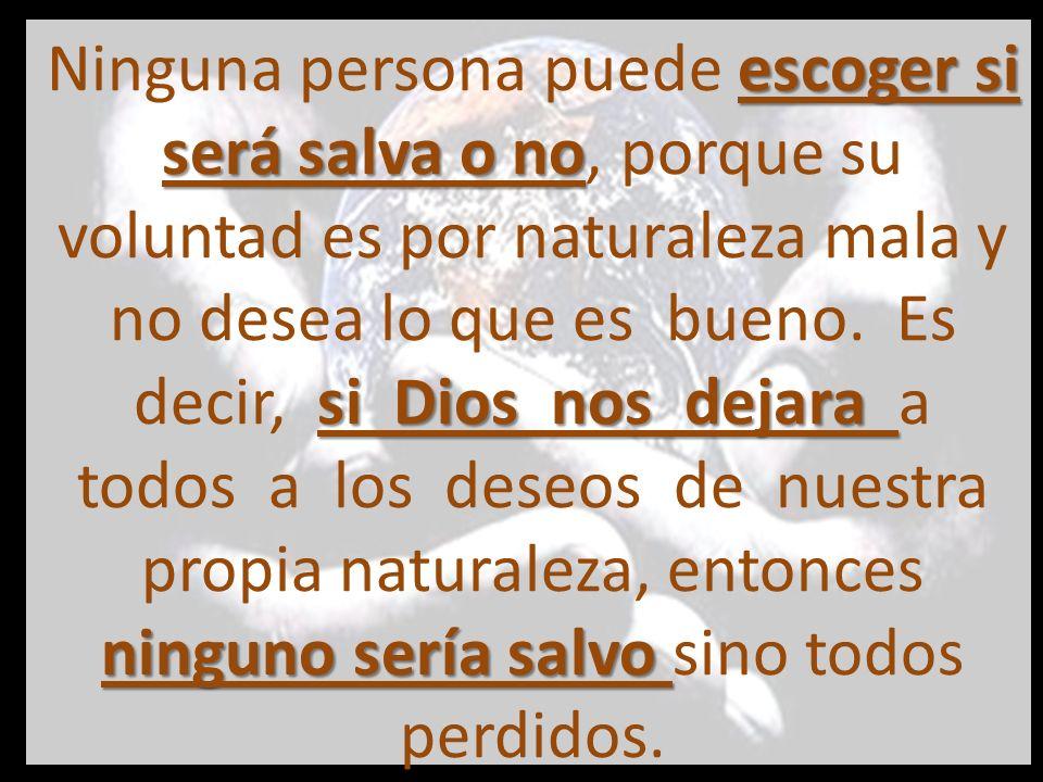 Solo Dios desee ser salva Solo Dios puede hacer que una persona desee ser salva de sus pecados.