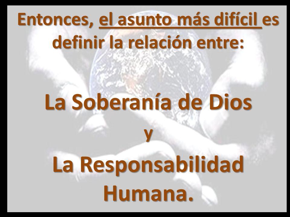 Muchos en su afán por mantener la verdad de la responsabilidad humana, terminan negando de una u otra manera la soberanía de Dios.